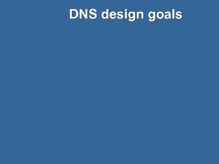 DNS design goals