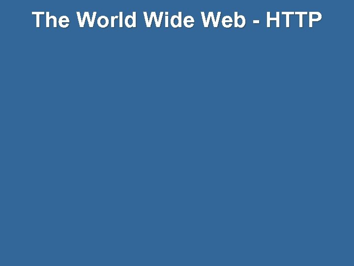 The World Wide Web - HTTP