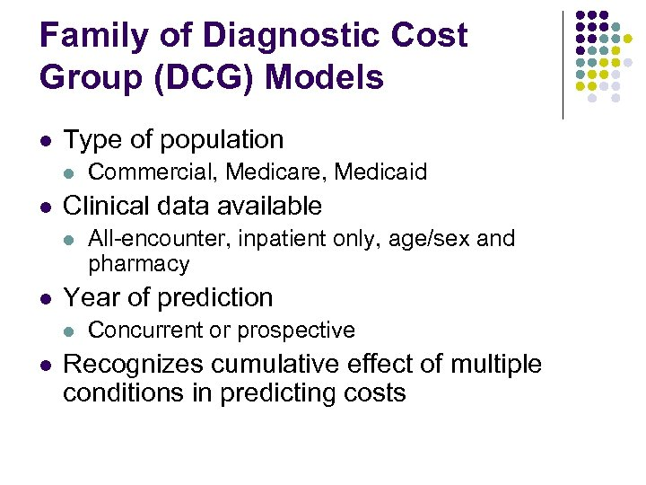 Family of Diagnostic Cost Group (DCG) Models l Type of population l l Clinical