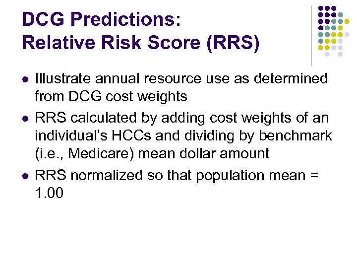 DCG Predictions: Relative Risk Score (RRS) l l l Illustrate annual resource use as
