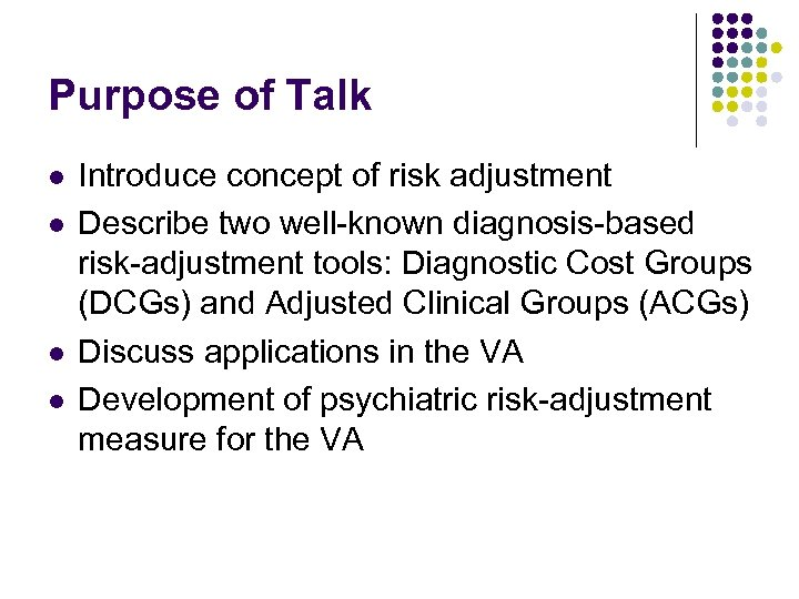 Purpose of Talk l l Introduce concept of risk adjustment Describe two well-known diagnosis-based