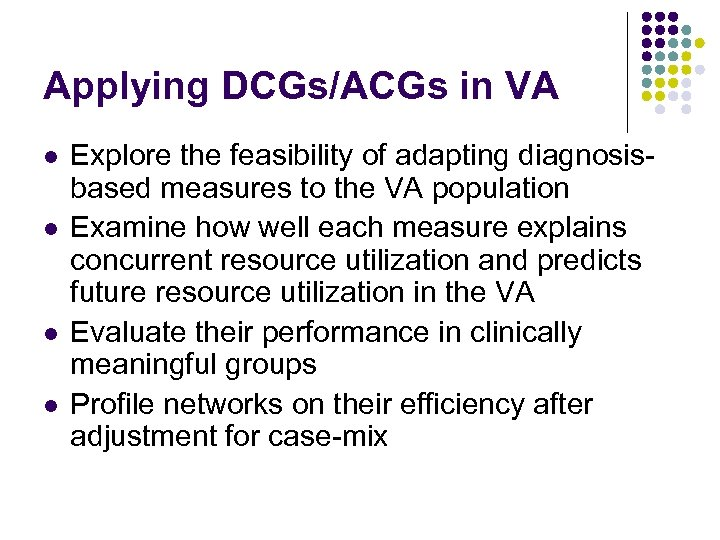 Applying DCGs/ACGs in VA l l Explore the feasibility of adapting diagnosisbased measures to