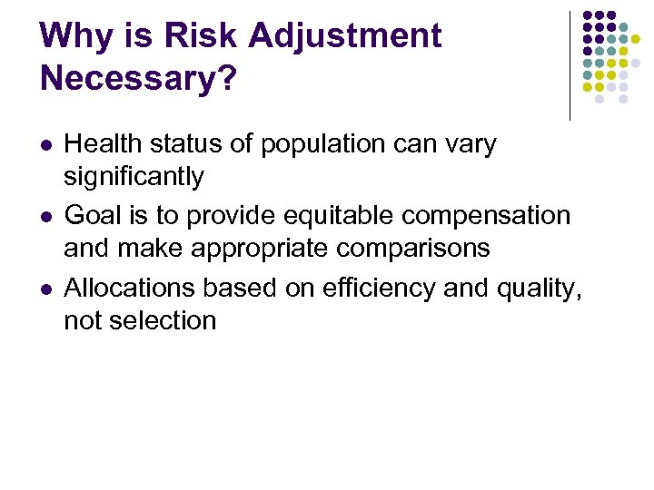 Why is Risk Adjustment Necessary? l l l Health status of population can vary
