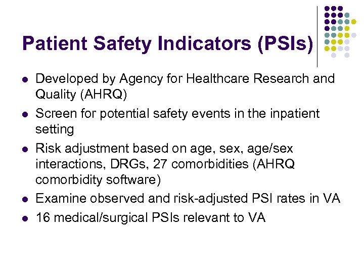 Patient Safety Indicators (PSIs) l l l Developed by Agency for Healthcare Research and