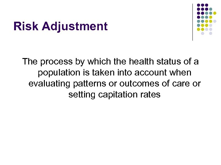 Risk Adjustment The process by which the health status of a population is taken
