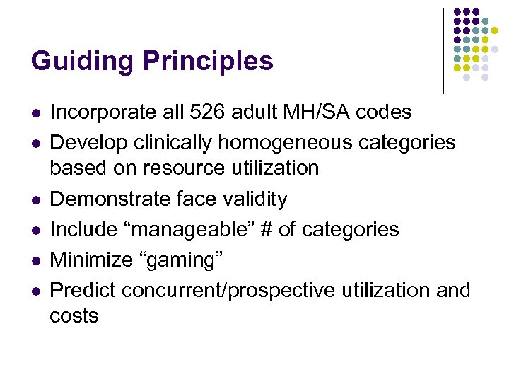 Guiding Principles l l l Incorporate all 526 adult MH/SA codes Develop clinically homogeneous