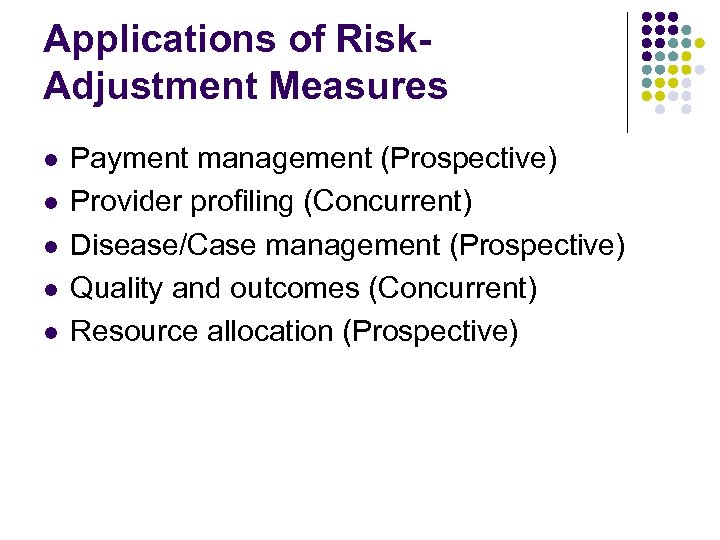 Applications of Risk. Adjustment Measures l l l Payment management (Prospective) Provider profiling (Concurrent)