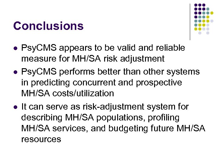 Conclusions l l l Psy. CMS appears to be valid and reliable measure for