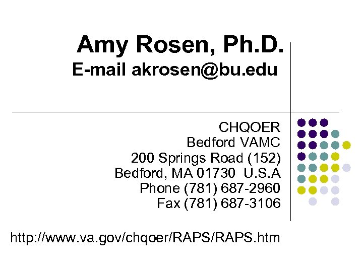Amy Rosen, Ph. D. E-mail akrosen@bu. edu CHQOER Bedford VAMC 200 Springs Road (152)