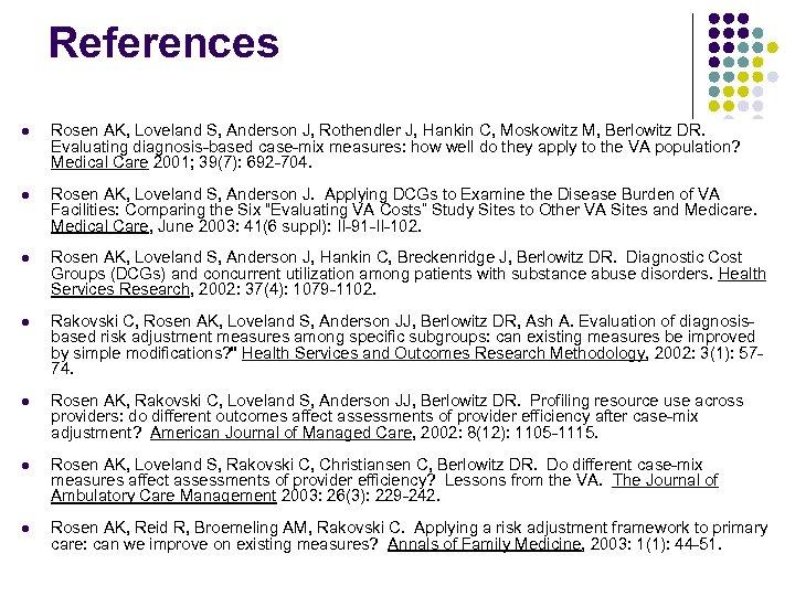 References l Rosen AK, Loveland S, Anderson J, Rothendler J, Hankin C, Moskowitz M,