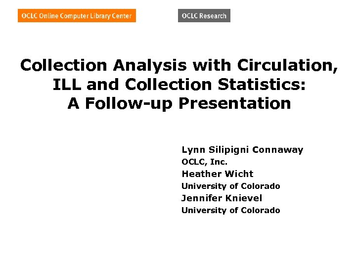 Collection Analysis with Circulation, ILL and Collection Statistics: A Follow-up Presentation Lynn Silipigni Connaway