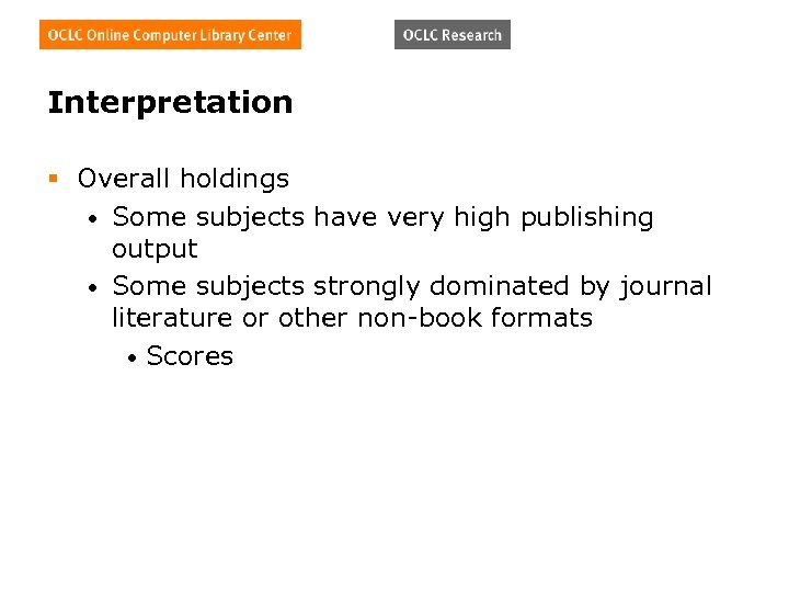 Interpretation § Overall holdings • Some subjects have very high publishing output • Some