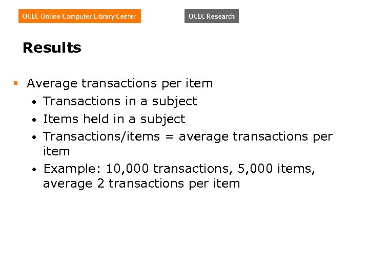 Results § Average transactions per item • Transactions in a subject • Items held