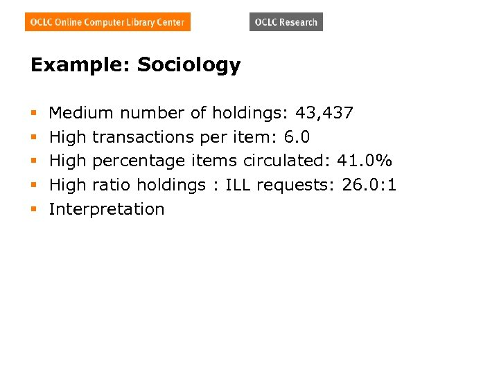 Example: Sociology § § § Medium number of holdings: 43, 437 High transactions per