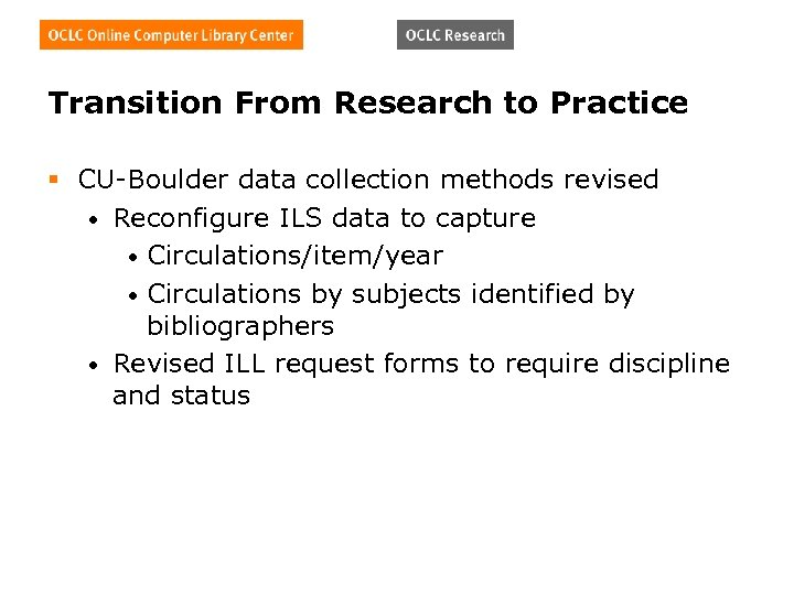 Transition From Research to Practice § CU-Boulder data collection methods revised • Reconfigure ILS