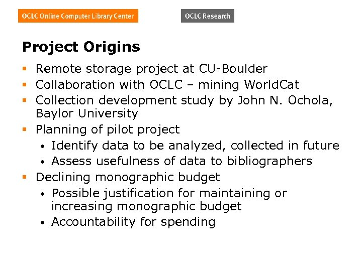 Project Origins § Remote storage project at CU-Boulder § Collaboration with OCLC – mining