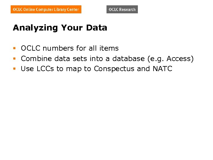 Analyzing Your Data § OCLC numbers for all items § Combine data sets into