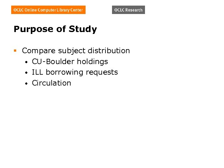 Purpose of Study § Compare subject distribution • CU-Boulder holdings • ILL borrowing requests