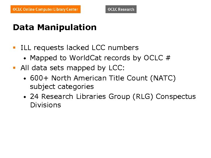 Data Manipulation § ILL requests lacked LCC numbers • Mapped to World. Cat records