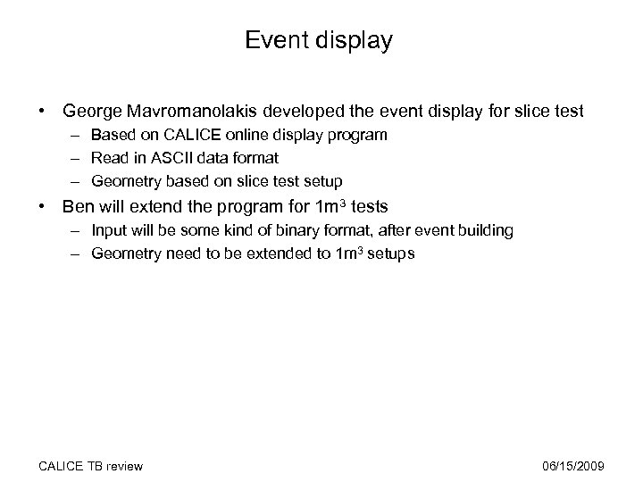 Event display • George Mavromanolakis developed the event display for slice test – Based