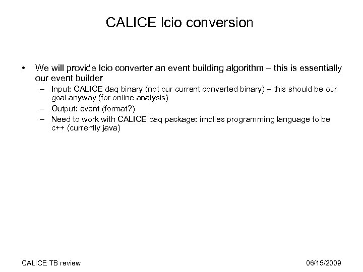 CALICE lcio conversion • We will provide lcio converter an event building algorithm –
