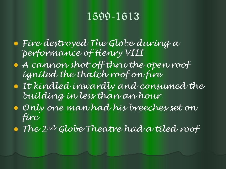 1599 -1613 l l l Fire destroyed The Globe during a performance of Henry
