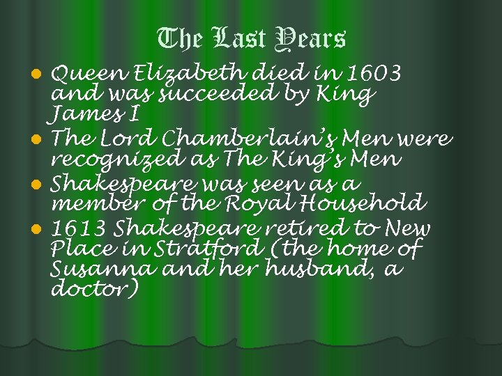 The Last Years Queen Elizabeth died in 1603 and was succeeded by King James