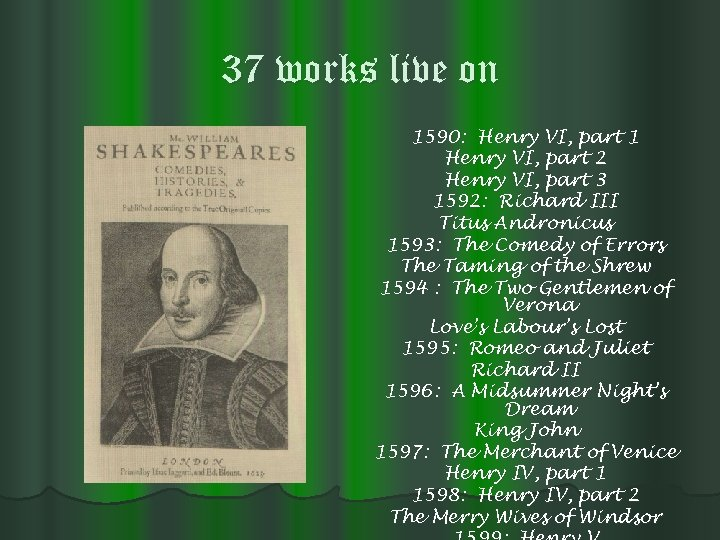 37 works live on 1590: Henry VI, part 1 Henry VI, part 2 Henry