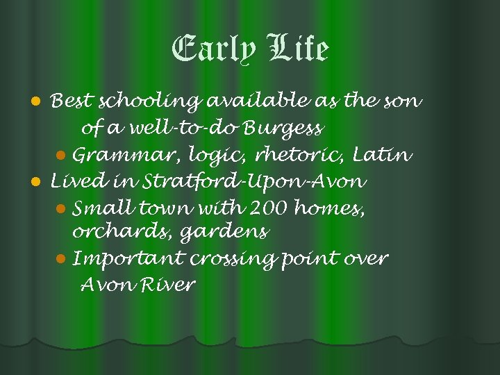 Early Life Best schooling available as the son of a well-to-do Burgess l Grammar,