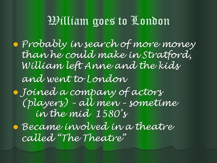 William goes to London Probably in search of more money than he could make
