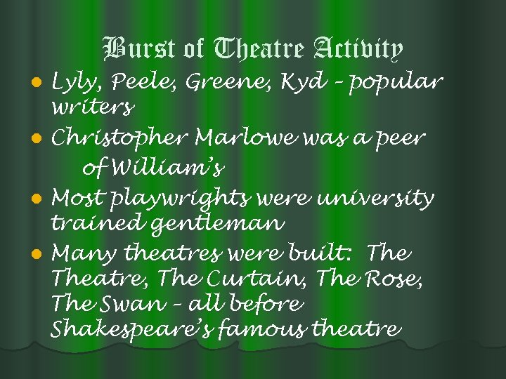 Burst of Theatre Activity Lyly, Peele, Greene, Kyd – popular writers l Christopher Marlowe