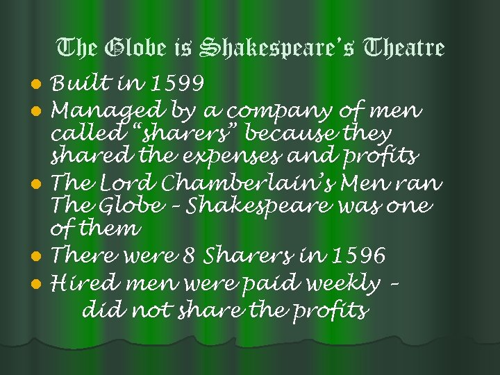 The Globe is Shakespeare's Theatre Built in 1599 l Managed by a company of