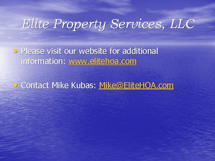 Elite Property Services, LLC • Please visit our website for additional information: www. elitehoa.
