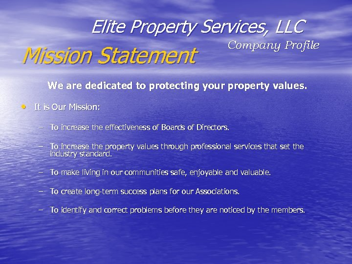 Elite Property Services, LLC Mission Statement Company Profile We are dedicated to protecting your