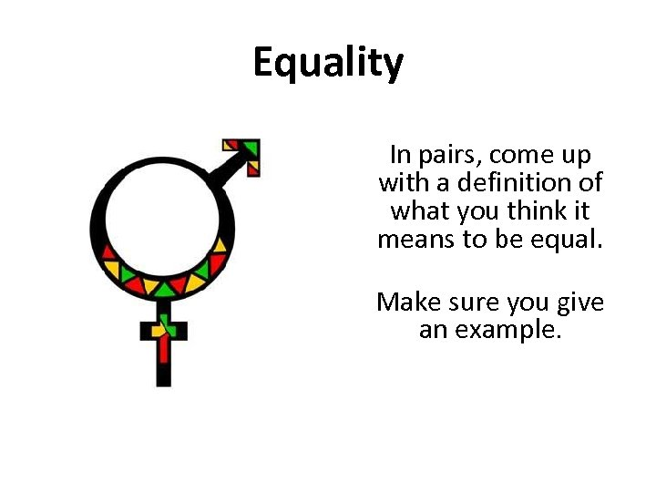 Equality In pairs, come up with a definition of what you think it means