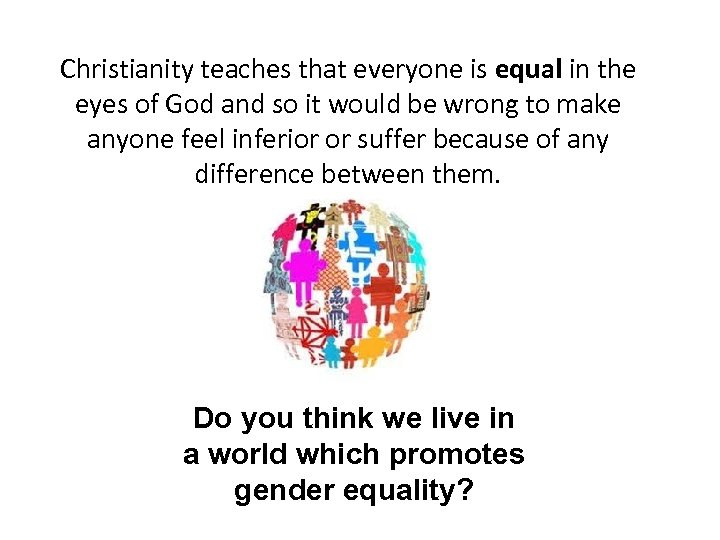 Christianity teaches that everyone is equal in the eyes of God and so it