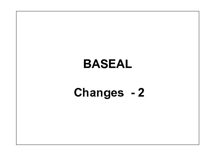 BASEAL Changes - 2
