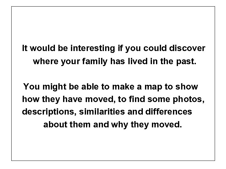 It would be interesting if you could discover where your family has lived in
