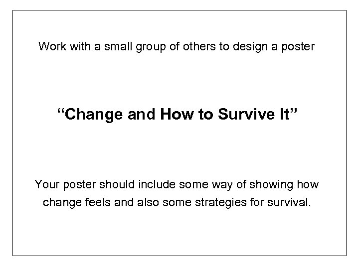 """Work with a small group of others to design a poster """"Change and How"""