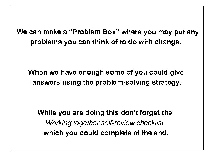 """We can make a """"Problem Box"""" where you may put any problems you can"""