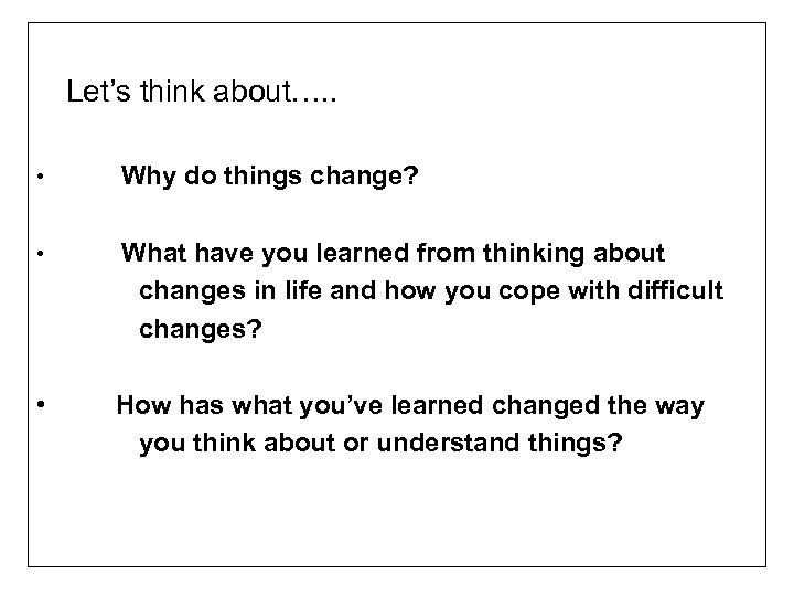 Let's think about…. . • Why do things change? • What have you learned