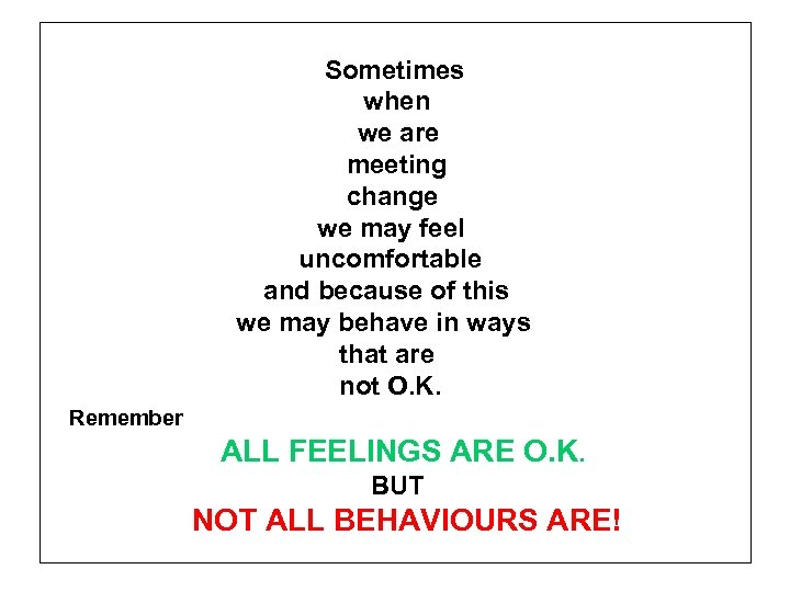 Sometimes when we are meeting change we may feel uncomfortable and because of this