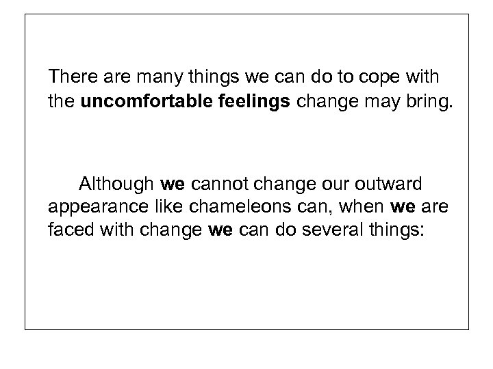 There are many things we can do to cope with the uncomfortable feelings change