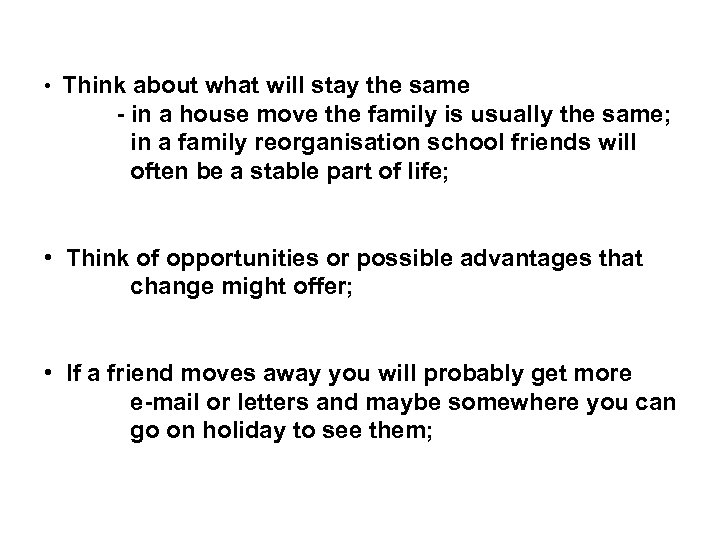 • Think about what will stay the same - in a house move