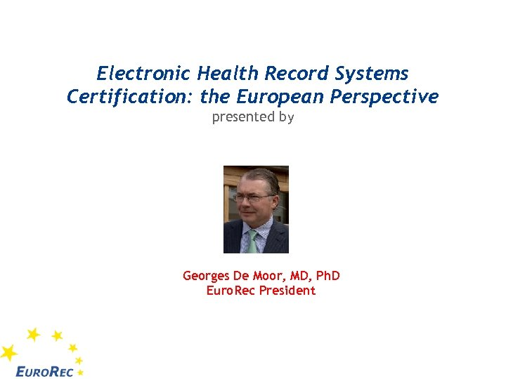 Electronic Health Record Systems Certification: the European Perspective presented by Georges De Moor, MD,