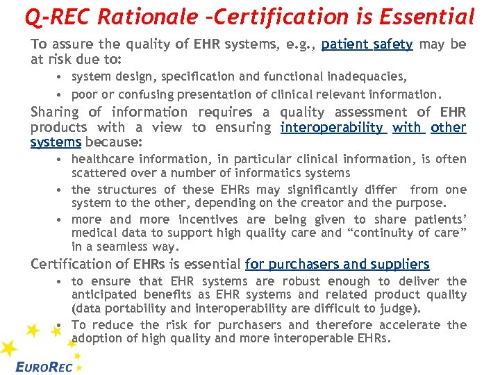 Q-REC Rationale –Certification is Essential To assure the quality of EHR systems, e. g.