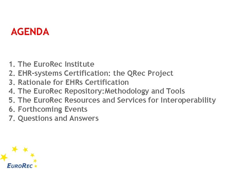 AGENDA 1. 2. 3. 4. 5. 6. 7. The Euro. Rec Institute EHR-systems Certification: