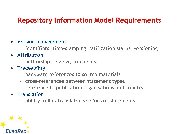 Repository Information Model Requirements • Version management – identifiers, time-stamping, ratification status, versioning •
