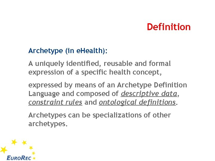 Definition Archetype (in e. Health): A uniquely identified, reusable and formal expression of a