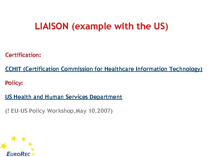 LIAISON (example with the US) Certification: CCHIT (Certification Commission for Healthcare Information Technology) Policy: